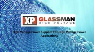 High Voltage Power Supplies - XP Power Glassman Australia